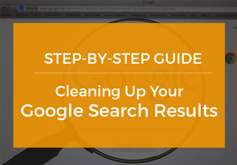 """Magnifying glass with overlay text that says """"Step by step guide cleaning up your google search results."""""""