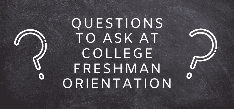"""A chalkboard with text that says """"questions to ask at college freshman orientation"""" with two question marks on the side."""
