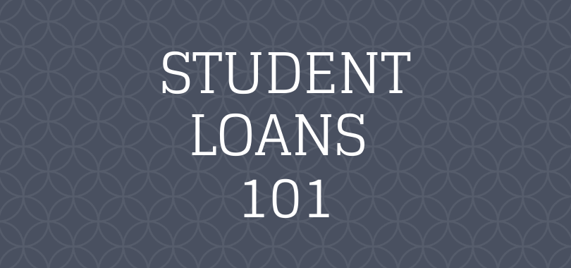 """A dark blue background with white text overlayed that says """"student loans 101."""""""