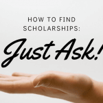 """A hand facing upwards with text above it that says """"how to find scholarships: just ask!"""""""