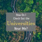 Birds-eye-view of road through forest with text: how do I check out the universities near me?